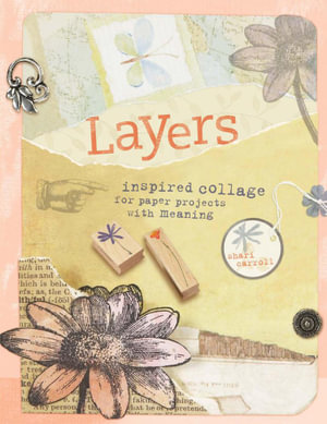 Layers : Inspired Collage for Paper Projects with Meaning - Shari Carroll