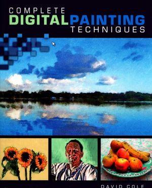 Complete Digital Painting Techniques - David Cole