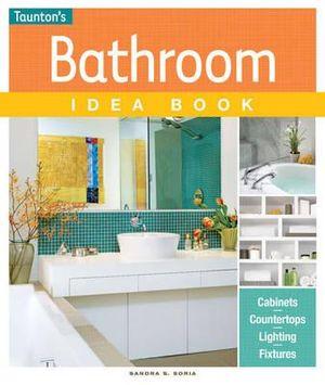 Bathroom Idea Book : Tips, Cabinets, Countertops, Lighting, Fixtures - Sandra S. Soria