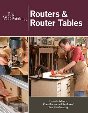 ... & Router Tables : New Best of Fine Woodworking - Fine Homebuilding