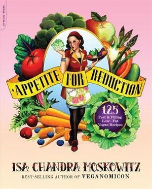 Appetite for Reduction :  125 Fast and Filling Low-Fat Vegan Recipes - Isa Moskowitz