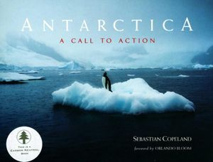 Antarctica : A Call to Action - Sebastian Copeland