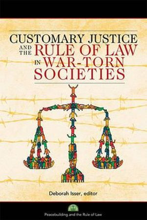 Customary Justice and the Rule of Law in War-torn Societies Deborah Isser