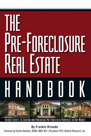The Pre-Foreclosure Real Estate Handbook : Insider Secrets to Locating and Purchasing Pre-Foreclosed Properties in Any Market - Frankie Orlando