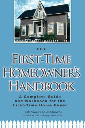 The First-Time Homeowner's Handbook : A Complete Guide and Workbook for the First Time Home Buyer - Atlantic Publishing Group Inc