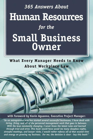 365 Answers About Human Resources for the Small Business Owner : What Every Manager Needs to Know About Work Place Law - Mary B Holihan