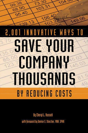 2,001 Innovative Ways to Save Your Company Thousands by Reducing Costs : A Complete Guide to Creative Cost Cutting And Boosting Profits - Cheryl L Russell