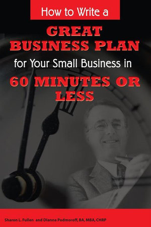 How to Write a Great Business Plan for Your Small Business in 60 Minutes or Less - Sharon Fullen