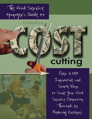 The Food Service Managers Guide to Creative Cost Cutting : Over 2,001 Innovative and Simple Ways to Save Your Food Service Operation - Douglas R Brown