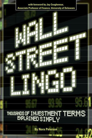 Wall Street Lingo : Thousands of Investment Terms Explained Simply - Nora Peterson