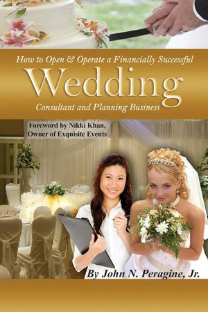 How to Open & Operate a Financially Successful Wedding Consultant & Planning Business - John N Peragine Jr.