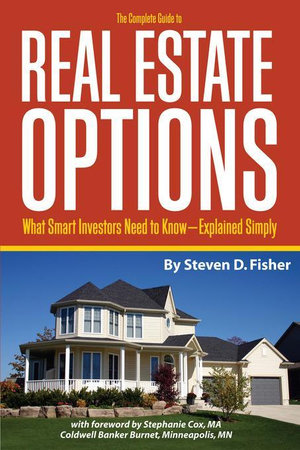 The Complete Guide to Real Estate Options : What Smart Investors Need to Know Explained Simply - Steven D Fisher