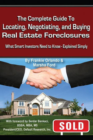 The Complete Guide to Locating, Negotiating, and Buying Real Estate Foreclosures : What Smart Investors Need to Know Explained Simply - Frankie Orlando