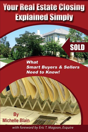 Your Real Estate Closing Explained Simply : What Smart Buyers & Sellers Need to Know - Michelle Blain