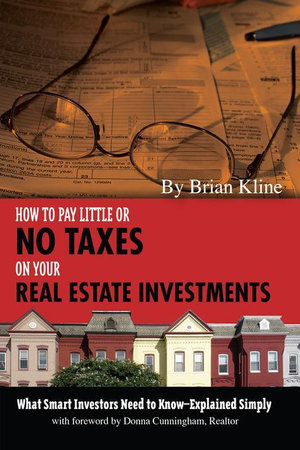 How to Pay Little or No Taxes on Your Real Estate Investments : What Smart Investors Need to Know - Explained Simply - Brian Kline