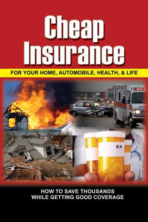 Cheap Insurance for Your Home, Automobile, Health, & Life : How to Save Thousands While Getting Good Coverage - Lee Rowley
