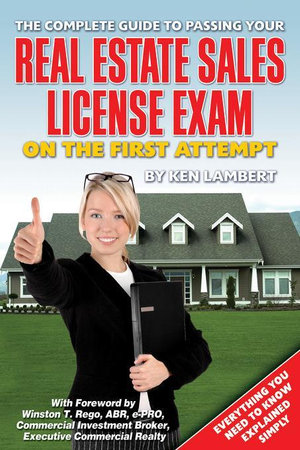 The Complete Guide to Passing Your Real Estate Sales License Exam On the First Attempt : Everything You Need to Know Explained Simply - Ken Lambert