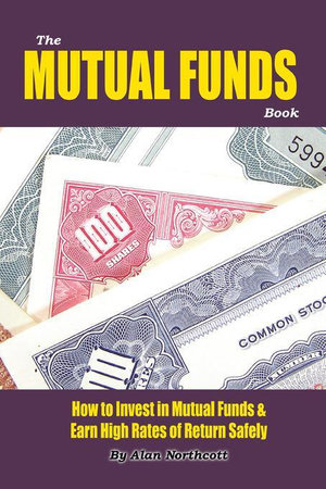 The Mutual Funds Book : How to Invest in Mutual Funds & Earn High Rates of Return Safely - Alan Northcott
