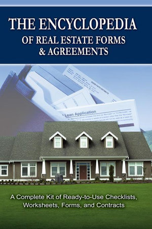 The Encyclopedia of Real Estate Forms & Agreements : A Complete Kit of Ready-To-Use Checklists, Worksheets, Forms, and Contracts - Atlantic Publishing Group Inc