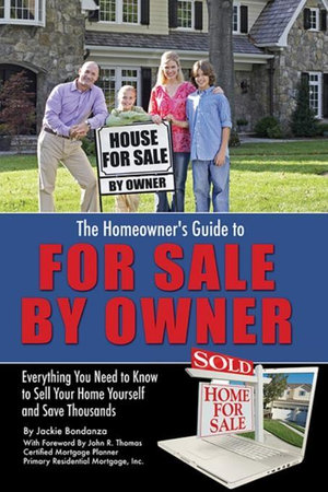 The Homeowner's Guide to For Sale By Owner : Everything You Need to Know to Sell Your Home Yourself and Save Thousands - Jackie Bondanza
