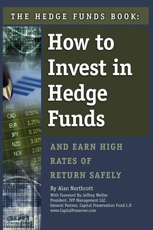 The Hedge Funds Book : How to Invest in Hedge Funds & Earn High Rates of Return Safely - Alan Northcott
