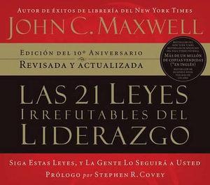 Las 21 Leyes Irrefutables del Liderazgo : Siga Estas Leyes, y la Gente Lo Seguira A Usted :  Siga Estas Leyes, y la Gente Lo Seguira A Usted - John C Maxwell