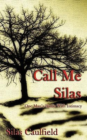 Call Me Silas : One Man's Battle with Intimacy - Silas Caulfield