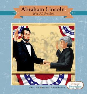 Abraham Lincoln : 16th U.S. President - M. C. Hall
