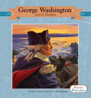 George Washington : 1st U.S. President - M. J. Cosson