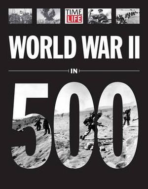 Time-Life World War II in 500 Photographs - Time-Life