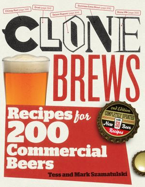 CloneBrews, 2nd Edition : Recipes for 200 Commercial Beers - Tess and Mark Szamatulski