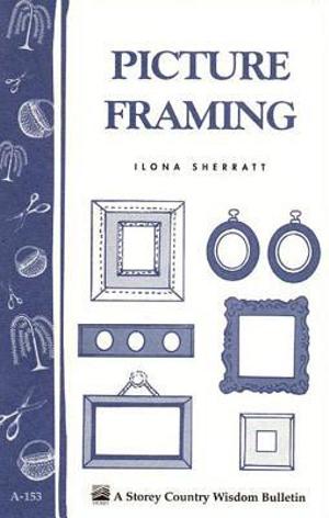 Picture Framing : Storey's Country Wisdom Bulletin A-153 - Ilona Sherratt