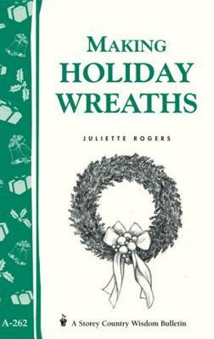 Making Holiday Wreaths : Storey's Country Wisdom Bulletin A-262 - Juliette Rogers