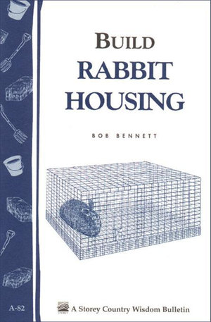 Build Rabbit Housing : Storey Country Wisdom Bulletin A-82 - Bob Bennett