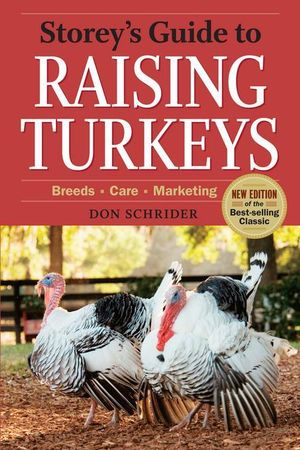 Storey's Guide to Raising Turkeys, 3rd Edition : Breeds * Care * Marketing - Don Schrider