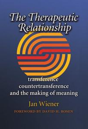 The Therapeutic Relationship : Transference, Countertransference, and the Making of Meaning - Jan Wiener