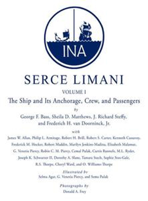 Serçe Limani : An Eleventh-Century Shipwreck Vol. 1, The Ship and Its Anchorage, Crew, and Passengers - George F. Bass