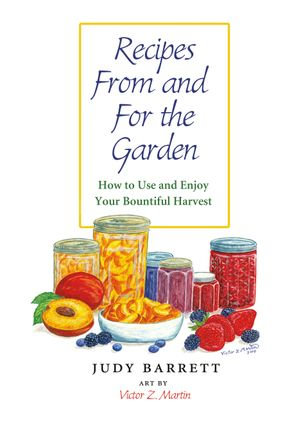 Recipes from and for the Garden : How to Use and Enjoy Your Bountiful Harvest - Judy Barrett