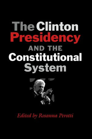 The Clinton Presidency and the Constitutional System - Rosanna Perotti