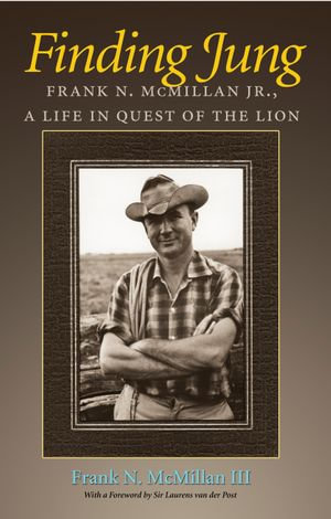 Finding Jung : Frank N. McMillan Jr., a Life in Quest of the Lion - Frank N., III McMillan