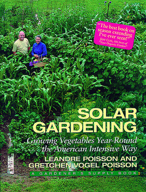 Solar Gardening : Growing Vegetables Year-Round the American Intensive Way - Leandre Poisson