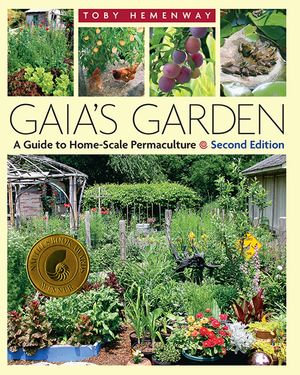 Gaia's Garden : A Guide to Home-Scale Permaculture, 2nd Edition - Toby Hemenway