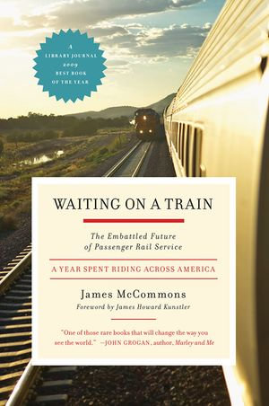 Waiting on a Train : The Embattled Future of Passenger Rail Service - James McCommons