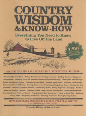 Country Wisdom & Know-How : A Practical Guide to Living off the Land - Editors of Storey Publishing's Country