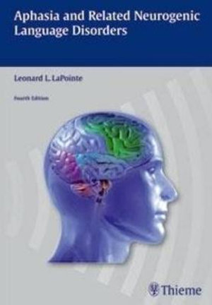 Aphasis and Related Neurogenic Language Disorders : THIEME PUBLISHERS - Leonard L. LaPointe