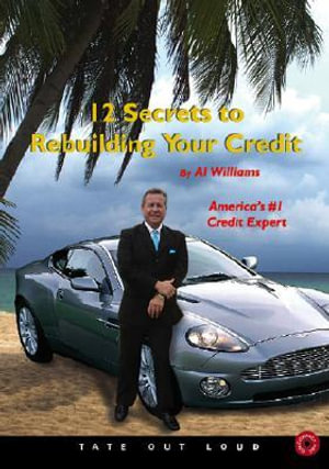 12 Secrets to Rebuilding Your Credit - Al Williams