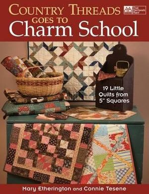 Country Threads Goes to Charm School : 19 Little Quilts from 5