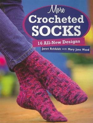 More Crocheted Socks : 16 All-new Designs - Janet Rehfeldt