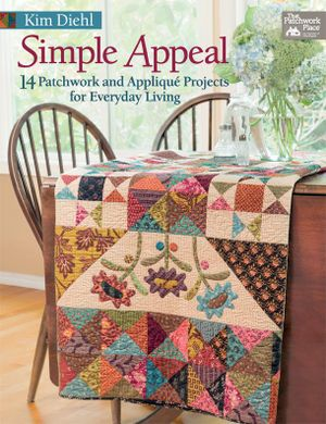 Simple Appeal : 14 Patchwork and Appliqu© Projects for Everyday Living - Kim Diehl