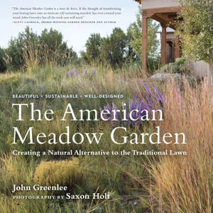 The American Meadow Garden : Creating a Natural Alternative to the Traditional Lawn - John Greenlee